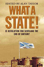 What a state! : is devolution for Scotland the end of Britain?