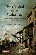 The capital and the colonies : London and the Atlantic economy, 1660-1700