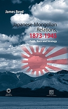 Japanese-Mongolian relations, 1873-1945 : faith, race and strategy