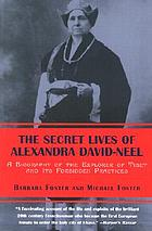 The secret lives of Alexandra David-Neel : a biography of the explorer of Tibet and its forbidden practices