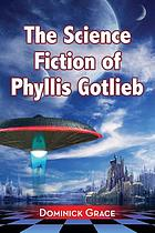 The science fiction of Phyllis Gotlieb : a critical reading