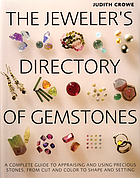 The jeweler's directory of gemstones : a complete guide to appraising and using precious stones, from cut and color to shape and setting