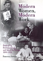 Modern women, modern work : domesticity, professionalism, and American writing, 1890-1950
