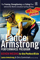 The Lance Armstrong performance program : the training, strengthening and eating plan behind the world's greatest cycling victory