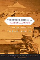 The Indian school on Magnolia Avenue : voices and images from the Sherman Institute