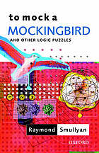 To mock a mockingbird : and other logic puzzles including an amazing adventure in combinatory logic