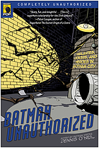 Batman unauthorized : vigilantes, jokers, and heroes in Gotham City