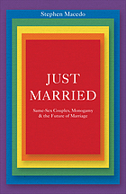 Just married : same-sex couples, monogamy & the future of marriage