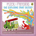 Flick and friends : the exploding paint factory