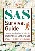 SAS survival guide : how to survive in the wild, in any climate, on land, or at sea