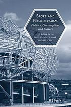 Sport and neoliberalism : politics, consumption, and culture