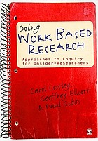 Doing work based research : approaches to enquiry for insider-researchers
