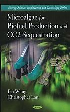 Microalgae for biofuel production and CO2 sequestration
