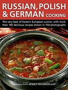 Russian, Polish & German cooking : best of Eastern Europe, with over 185 recipes