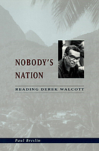 Nobody's nation : reading Derek Walcott