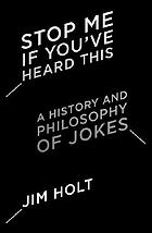 Stop me if you've heard this : a history and philosophy of jokes