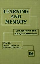 Learning and memory : the behavioral and biological substrates