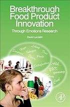 Breakthrough food product innovation : through emotions research