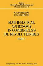 Mathematical astronomy in Copernicus's De revolutionibus : in two parts / 1.