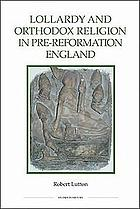 Lollardy and orthodox religion in pre-Reformation England : reconstructing piety