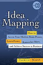 Idea mapping : how to access your hidden brain power, learn faster, remember more, and achieve success in business