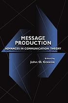 Message production : advances in communication theory