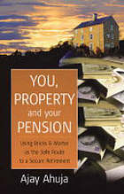 You, property and your pension : using bricks and mortar as the safe route to a secure retirement