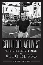 Celluloid activist : the life and times of Vito Russo