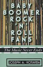 Baby boomer rock 'n' roll fans : the music never ends