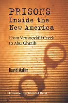 Prisons : inside the new America : from Vernooykill Creek to Abu Ghraib
