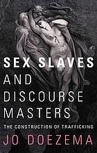 Sex Slaves and Discourse Masters: The Construction of Trafficking cover image