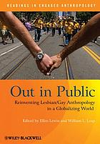 Out in public : reinventing lesbian/gay anthropology in a globalizing world