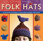 Folk hats : 32 knitting patterns & tales from around the world