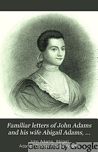 Familiar letters of John Adams and his wife Abigail Adams, during the Revolution : with a memoir of Mrs. Adams