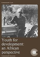Youth for development : an African perspective : report of a workshop on national youth programmes and national service, Accra, March, 1975.