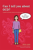 Can I tell you about OCD? : a guide for friends, family, and professionals
