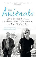 The animals : letters between Christopher Isherwood and Don Bachardy