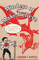 Minders of make-believe : idealists, entrepreneurs, and the shaping of American children's literature