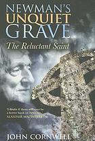 Newman's unquiet grave : the reluctant saint