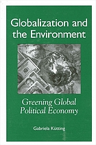 Globalization and the environment : greening global political economy