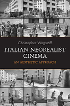Italian neorealist cinema : an aesthetic approach