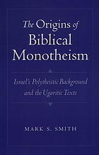 The origins of biblical monotheism : Israel's polytheistic background and the Ugaritic texts