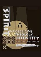Spirit possession, theology, and identity : a Pacific exploration