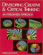 Developing creative & critical thinking : an integrated approach