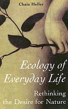 Ecology of everyday life : rethinking the desire for nature