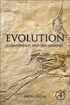 Evolution : components and mechanisms