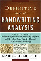 The definitive book of handwriting analysis : the complete guide to interpreting personalities, detecting forgeries, and revealing brain activity through the science of graphology