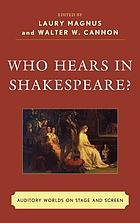 Who hears in Shakespeare? : auditory worlds on stage and screen
