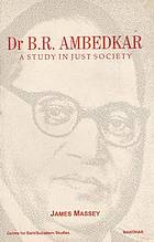 Dr. B.R. Ambedkar, a study in just society