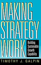Making strategy work : building sustainable growth capability
